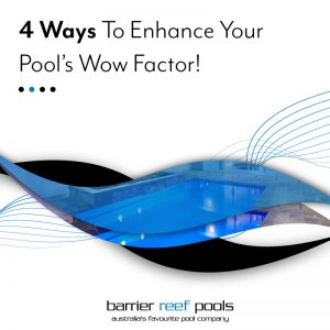 4-ways-to-enhance-your-pools-wow-factor-feature