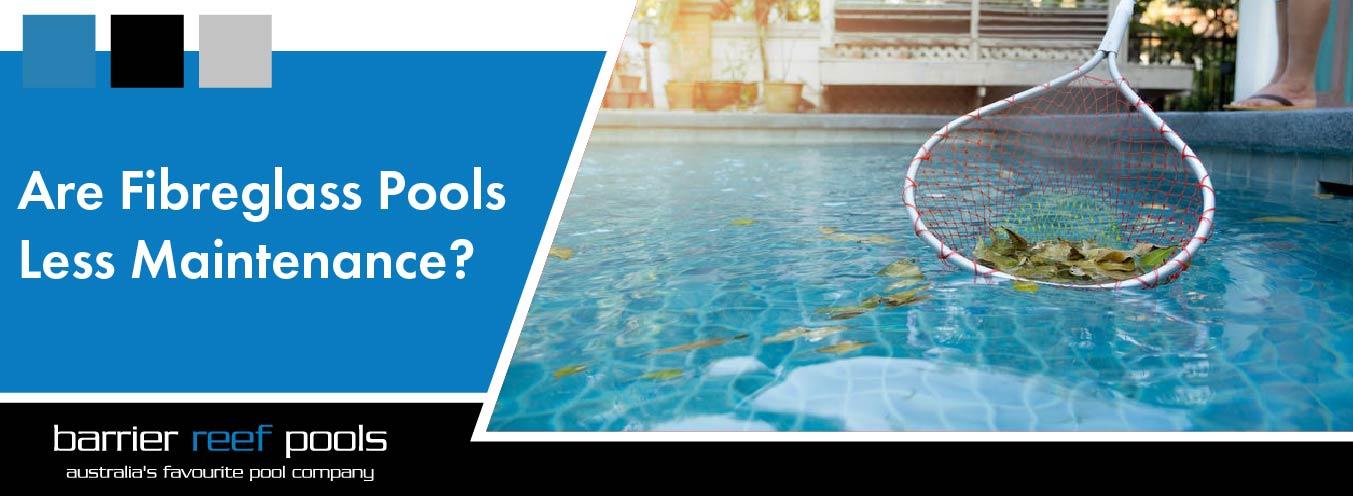 Are Fibreglass Pools Less Maintenance-08