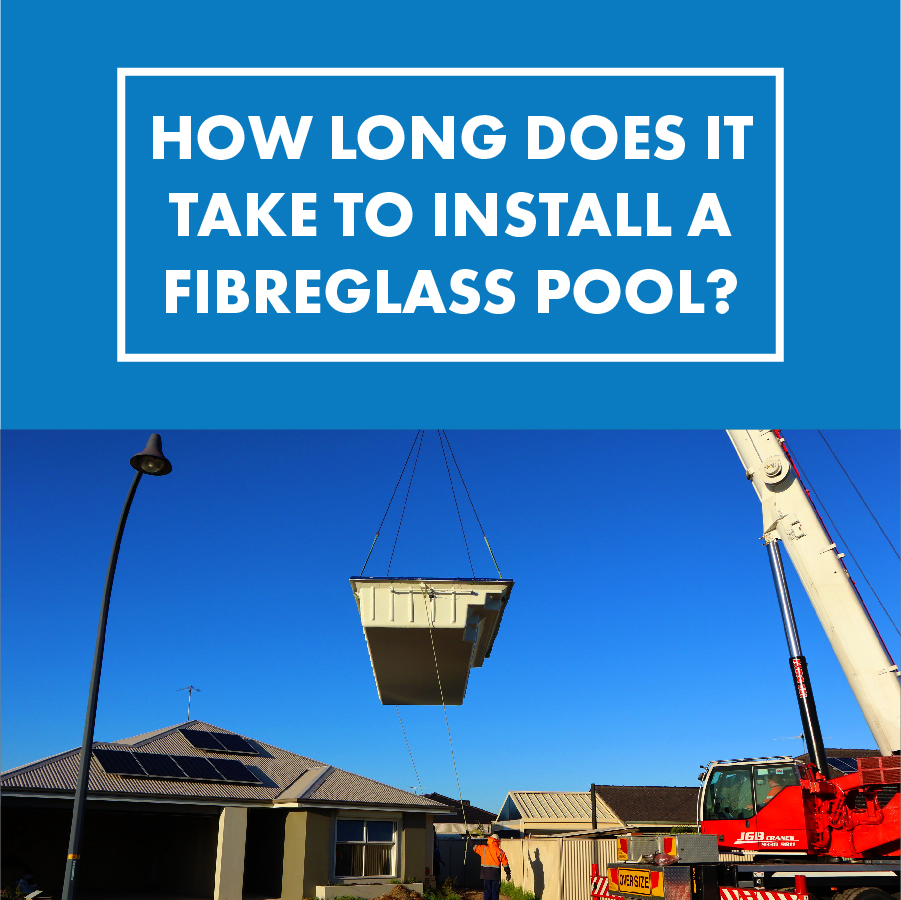 How Long Does It Take To Install A Fibreglass Pool ...