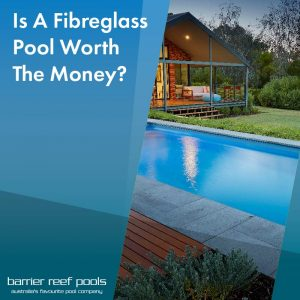 Is-A-Fibreglass-Pool-Worth-The-Money-10