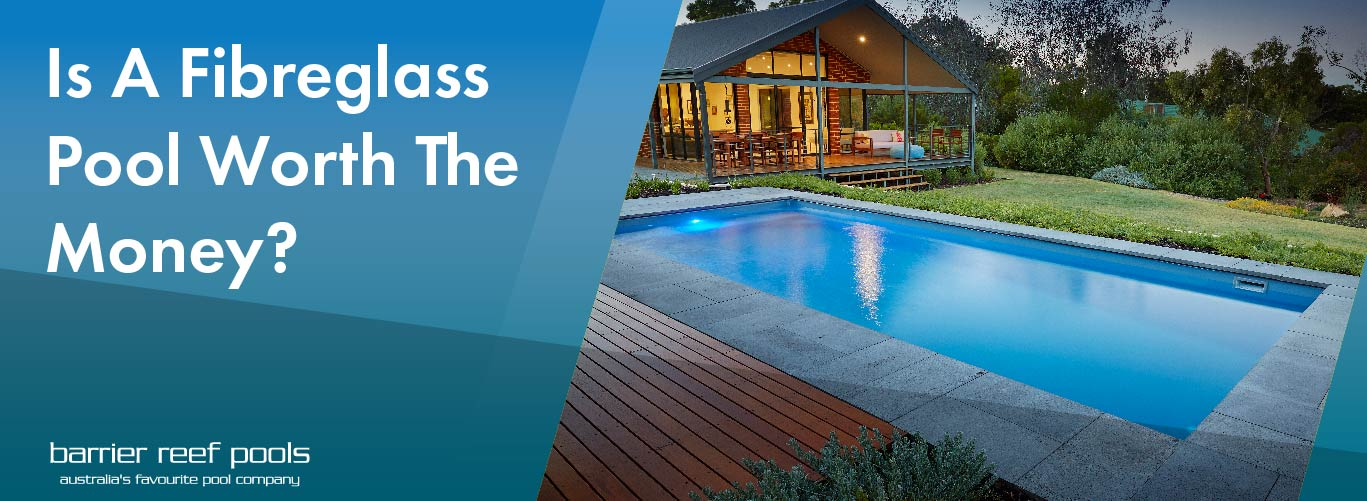 Is-A-Fibreglass-Pool-Worth-The-Money-11