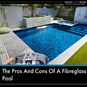 The-Pros-And-Cons-Of-A-Fibreglass-Pool-01
