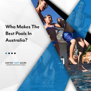 Who-makes-The-Best-Pools-In-Australia