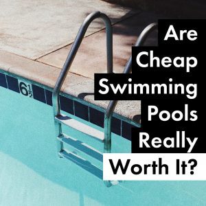 are-cheap-swimming-pools-really-worth-it-01