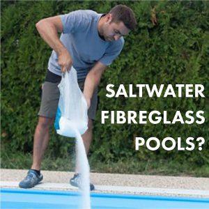 Can Fibreglass Pools Be Saltwater?
