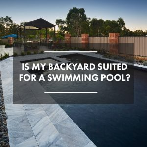 is-my-backyard-suited-for-a-swimming-pool-01