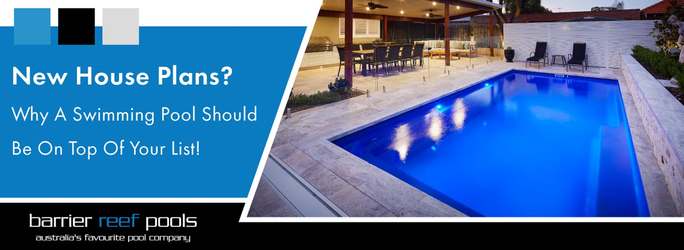 New House Plans Why A Swimming Pool Should Be On Top Of Your List Barrier Reef Pools