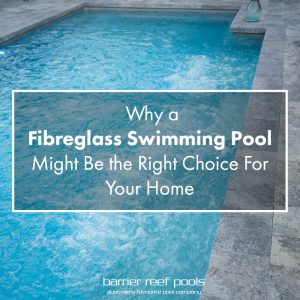 is-a-fibreglass-pool-the-right-choice